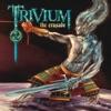 Entrance of the Conflagration - Trivium