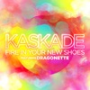 Fire In Your New Shoes - Kaskade