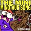 The Mini Minotaur Song