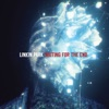 Waiting for the End - Linkin Park