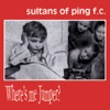 Where's Me Jumper? - Sultans of Ping F.C.