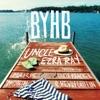 B.Y.H.B. - Uncle Ezra Ray