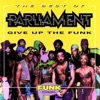 Give Up the Funk (Tear the Roof Off the Sucker) - Parliament