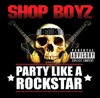 Party Like a Rock Star - Shop Boyz