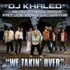 We Takin' Over - DJ Khaled