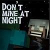 Don't Mine at Night