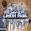 Dirt Off Your Shoulder - Jay Z & Linkin Park