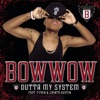 Outta My System - Bow Wow