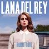 Summertime Sadness - Lana del Rey