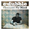 Changed My Mind - E-Dubble