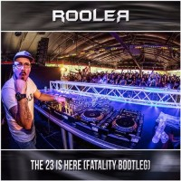 The 23 Is Here (Fatality Bootleg) - Rooler